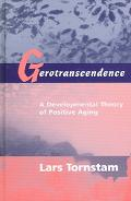 Gerotranscendence A Developmental Theory Of Positive Aging