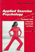 Applied Exercise Psychology A Practitioner's Guide To Improving Client Health And Fitness