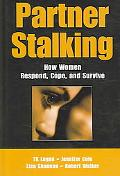 Partner Stalking How Women Respond, Cope, And Survive