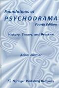 Foundations of Psychodrama History, Theory, and Practice