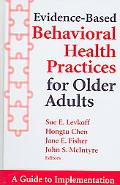 Evidence-Based Behavioral Health Practices for Older Adults A Guide to Implementation