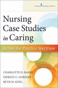 Nursing Case Studies in Caring : Across the Practice Spectrum