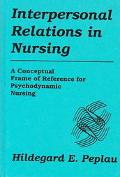 Interpersonal Relations in Nursing A Conceptual Frame of Reference for Psychodynamic Nursing