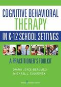 Cognitive Behavioral Therapy in K-12 Schools : A Practitioner's Toolkit