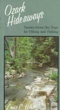 Ozark Hideaways: Twenty-Seven Day Trips for Hiking and Fishing