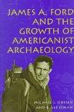 James A. Ford and the Growth of Americanist Archaeology