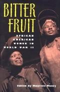 Bitter Fruit African American Women in World War II