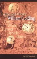 Politics and History in William Golding The World Turned Upside Down