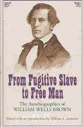 From Fugitive Slave to Free Man The Autobiographies of William Wells Brown