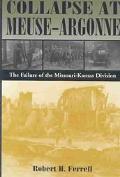 Collapse at Meuse-Argonne The Failure of the Missouri-Kansas Division