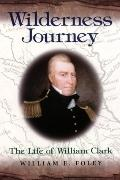 Wilderness Journey The Life of William Clark