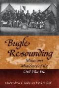 Bugle Resounding Music And Musicians Of The Civil War Era
