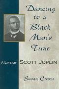 Dancing To A Black Man's Tune A Life Of Scott Joplin