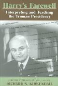 Harry's Farewell Interpreting And Teaching The Truman Presidency