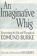 Imaginative Whig Reassessing The Life And Thought Of Edmund Burke