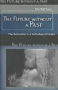 Future Without A Past The Humanities In A Technological Society