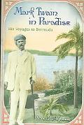 Mark Twain in Paradise His Voyages to Bermuda