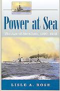 Power at Sea The Age of Navalism, 1890-1918