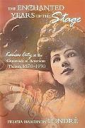 Enchanted Years of the Stage Kansas City at the Crossroads of American Theater, 18701930