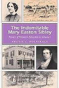 The Indomitable Mary Easton Sibley: Pioneer of Women's Education in Missouri