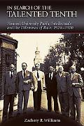 In Search of the Talented Tenth: Howard University Public Intellectuals and the Dilemmas of ...