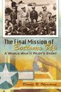 Final Mission of Bottoms Up : A World War II Pilot's Story