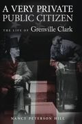 Very Private Public Citizen : The Life of Grenville Clark