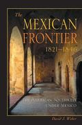 Mexican Frontier, 1821-1846 The American Southwest Under Mexico