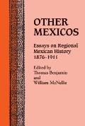 Other Mexicos: Essays on Regional Mexican History, 1876-1911