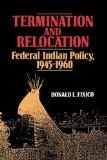 Termination and Relocation: Federal Indian Policy, 1945-1960
