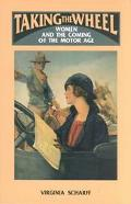 Taking the Wheel Women and the Coming of the Motor Age