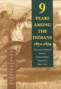 Nine Years Among the Indians, 1870-1879 The Story of the Captivity and Life of a Texan Among...