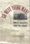 Go West Young Man!: Horace Greeley's Vision for America