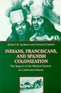 Indians, Franciscans, and Spanish Colonization The Impact of the Mission System on Californi...