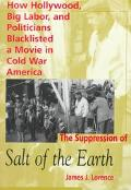 Suppression of Salt of the Earth How Hollywood, Big Labor, and Politicians Blacklisted a Mov...