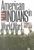 American Indians in World War I At Home and at War