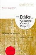 Ethics of Collecting Cultural Property Whose Culture? Whose Property?