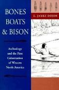 Bones, Boats, and Bison Archeology and the First Colonization of Western North America