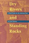 Dry Rivers and Standing Rocks A Word Finder for the American West