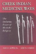 Creek Indian Medicine Ways: The Enduring Power of Myskoke Religion