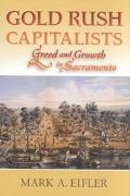 Gold Rush Capitalists Greed and Growth in Sacramento
