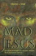 Mad Jesus The Final Testament of a Huichol Messiah from Northwest Mexico