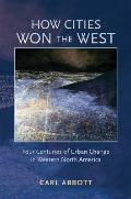 How Cities Won the West: Four Centuries of Urban Change in Western North America (Histories ...