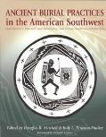 Ancient Burial Practices in the American Southwest Archaeology, Physical Anthropology, and N...