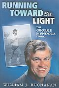 Running Toward the Light The George Mendoza Story