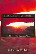 Beyond the Missouri The Story of the American West