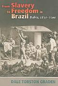 From Slavery to Freedom in Brazil Bahia, 1835-1900