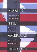Making the Americas The United States and Latin America from the Age of Revolutions to the E...