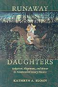 Runaway Daughters: Seduction, Elopement, and Honor in Nineteenth-Century Mexico