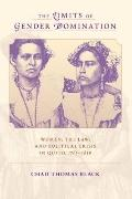 Limits of Gender Domination : Women, the Law, and Political Crisis in Quito, 1765-1830